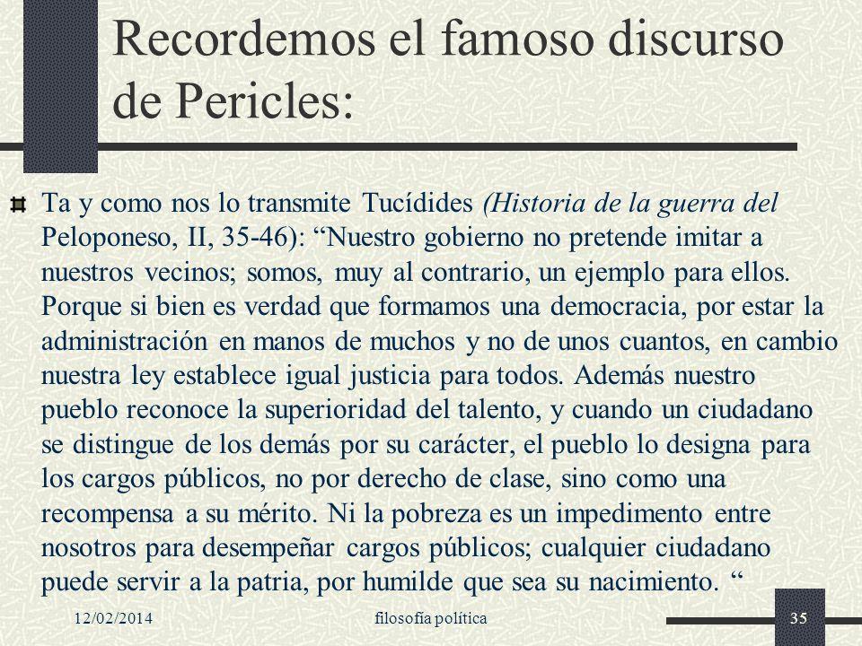Recordemos el famoso discurso de Pericles: Ta y como nos lo transmite Tucídides (Historia de la guerra del Peloponeso, II, 35-46): Nuestro gobierno no