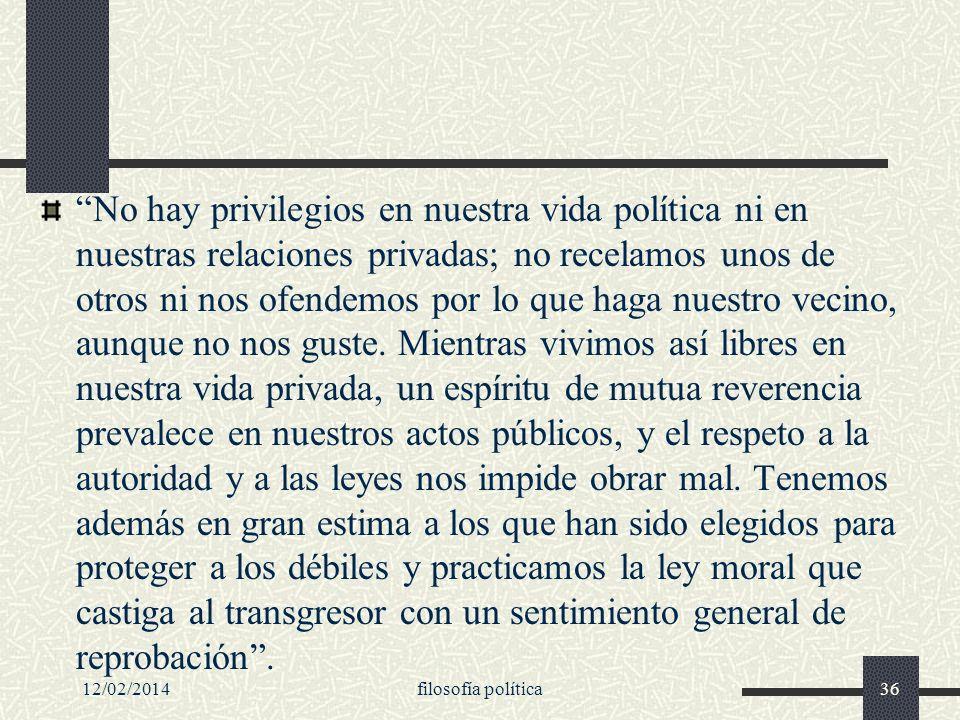 No hay privilegios en nuestra vida política ni en nuestras relaciones privadas; no recelamos unos de otros ni nos ofendemos por lo que haga nuestro ve