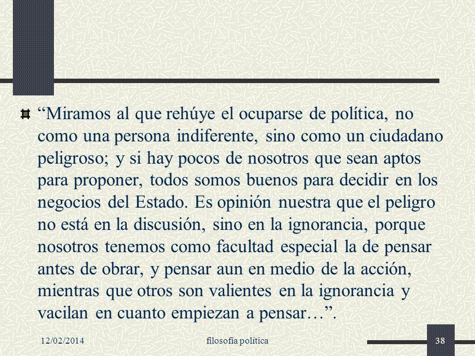 Miramos al que rehúye el ocuparse de política, no como una persona indiferente, sino como un ciudadano peligroso; y si hay pocos de nosotros que sean