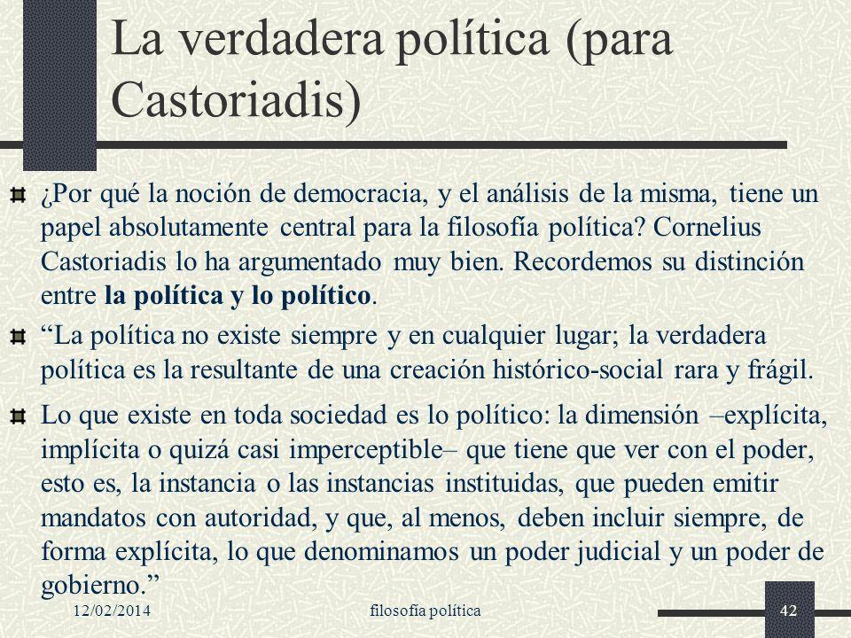 12/02/2014filosofía política42 La verdadera política (para Castoriadis) ¿Por qué la noción de democracia, y el análisis de la misma, tiene un papel ab