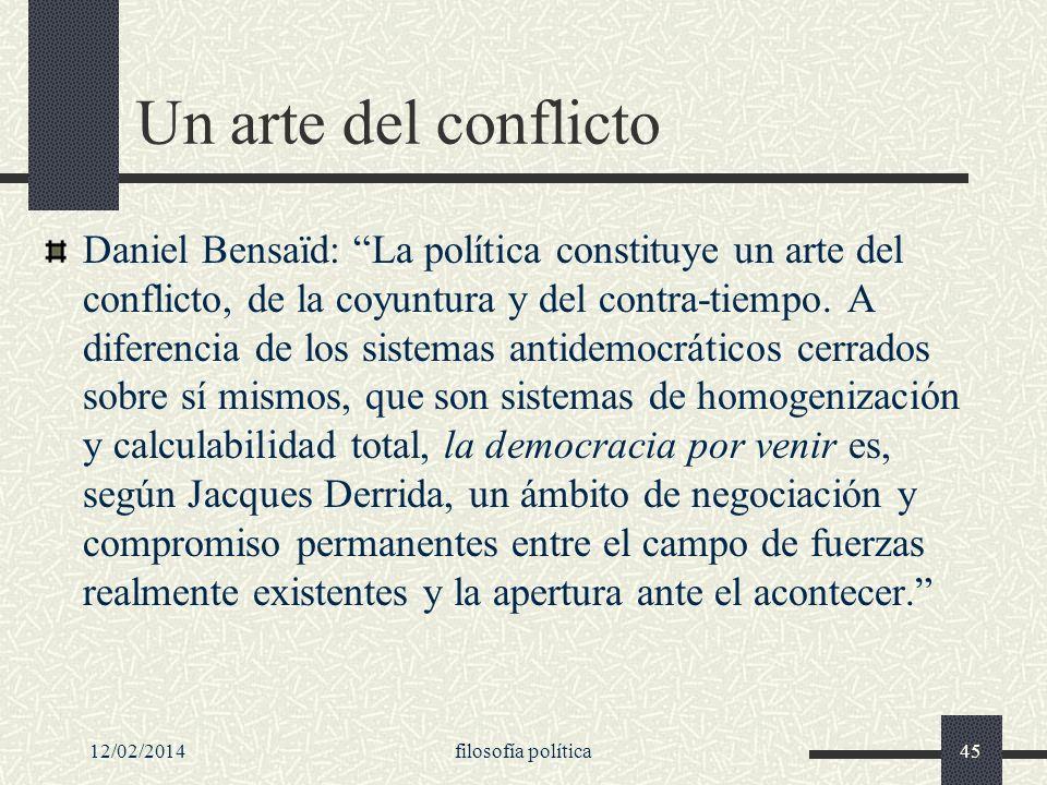 Un arte del conflicto Daniel Bensaïd: La política constituye un arte del conflicto, de la coyuntura y del contra-tiempo. A diferencia de los sistemas