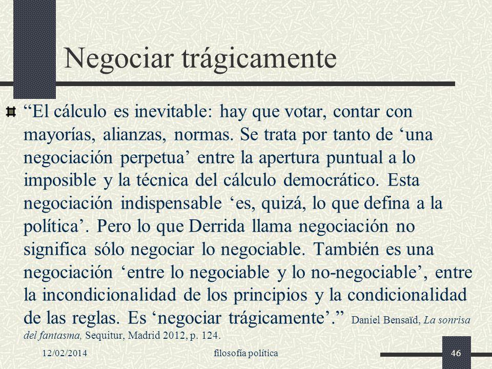 Negociar trágicamente El cálculo es inevitable: hay que votar, contar con mayorías, alianzas, normas. Se trata por tanto de una negociación perpetua e