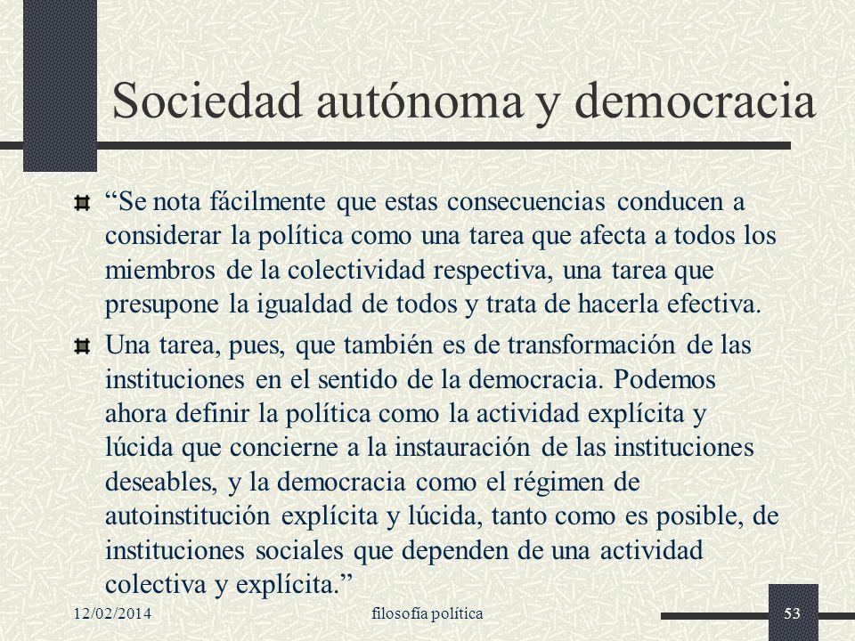 12/02/2014filosofía política53 Sociedad autónoma y democracia Se nota fácilmente que estas consecuencias conducen a considerar la política como una ta