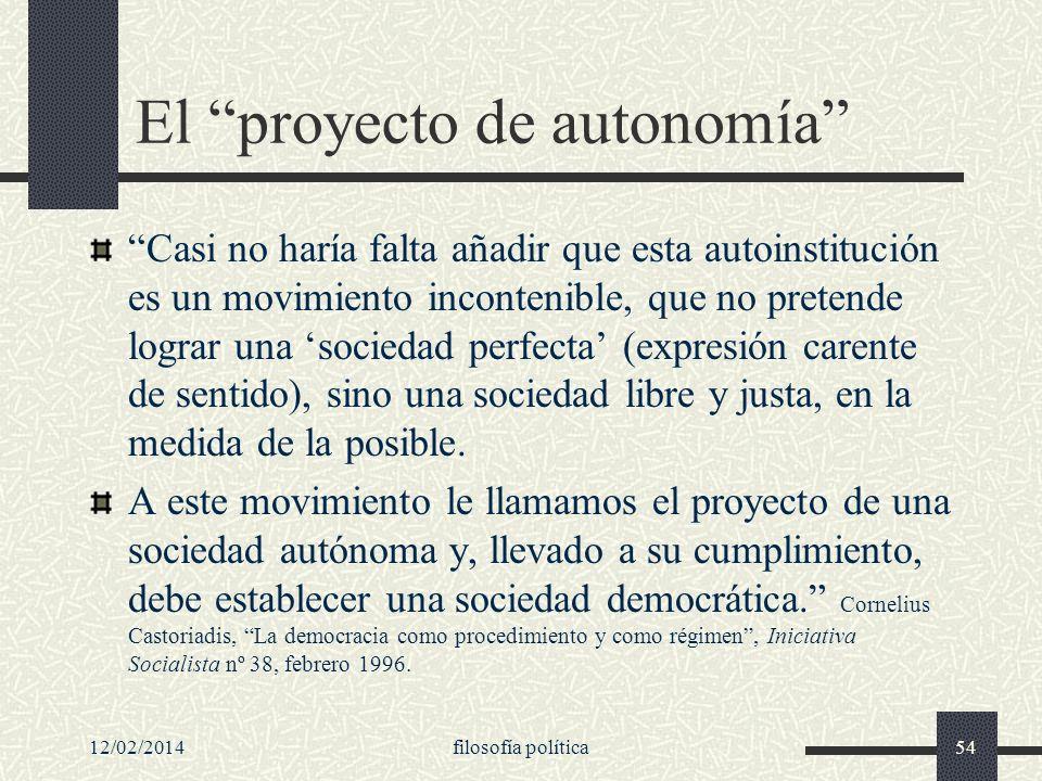 12/02/2014filosofía política54 El proyecto de autonomía Casi no haría falta añadir que esta autoinstitución es un movimiento incontenible, que no pret