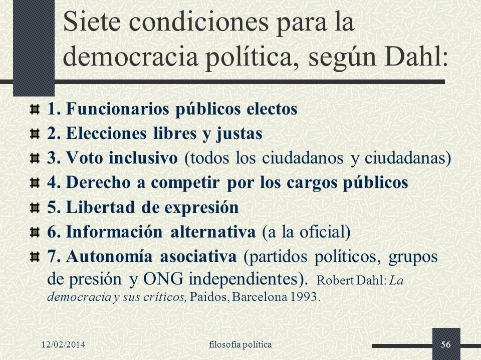 12/02/2014filosofía política56 Siete condiciones para la democracia política, según Dahl: 1. Funcionarios públicos electos 2. Elecciones libres y just