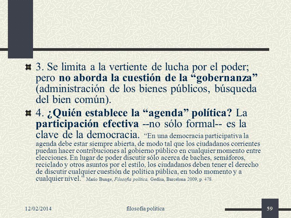 12/02/2014filosofía política59 3. Se limita a la vertiente de lucha por el poder; pero no aborda la cuestión de la gobernanza (administración de los b