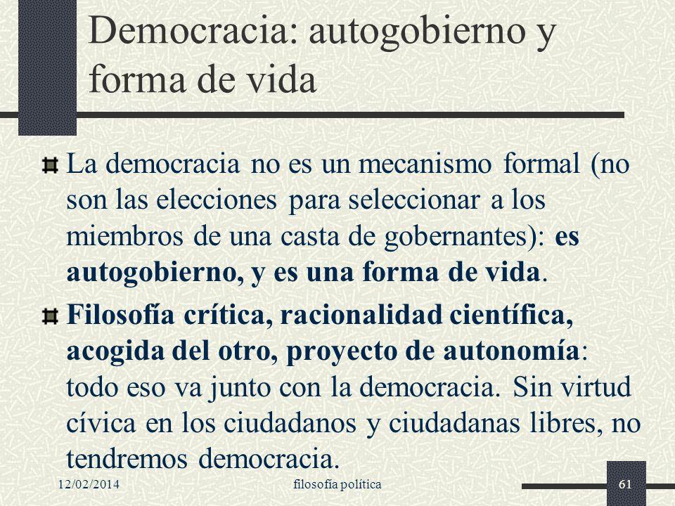 12/02/2014filosofía política61 Democracia: autogobierno y forma de vida La democracia no es un mecanismo formal (no son las elecciones para selecciona