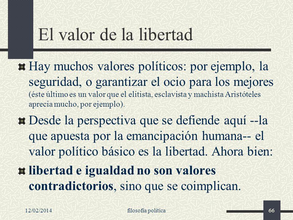 12/02/2014filosofía política66 El valor de la libertad Hay muchos valores políticos: por ejemplo, la seguridad, o garantizar el ocio para los mejores
