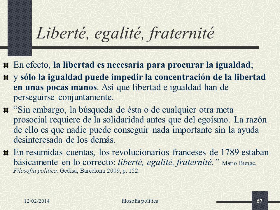 12/02/2014filosofía política67 Liberté, egalité, fraternité En efecto, la libertad es necesaria para procurar la igualdad; y sólo la igualdad puede im