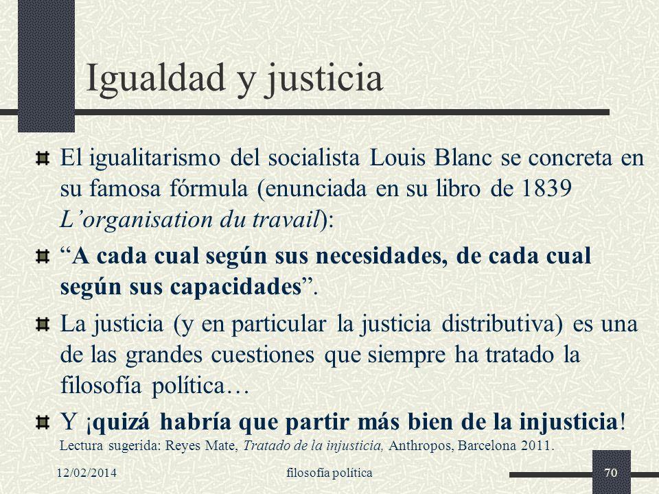 12/02/2014filosofía política70 Igualdad y justicia El igualitarismo del socialista Louis Blanc se concreta en su famosa fórmula (enunciada en su libro