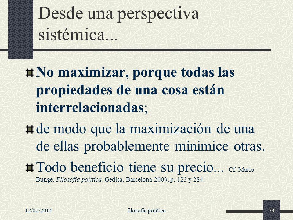 12/02/2014filosofía política73 Desde una perspectiva sistémica... No maximizar, porque todas las propiedades de una cosa están interrelacionadas; de m