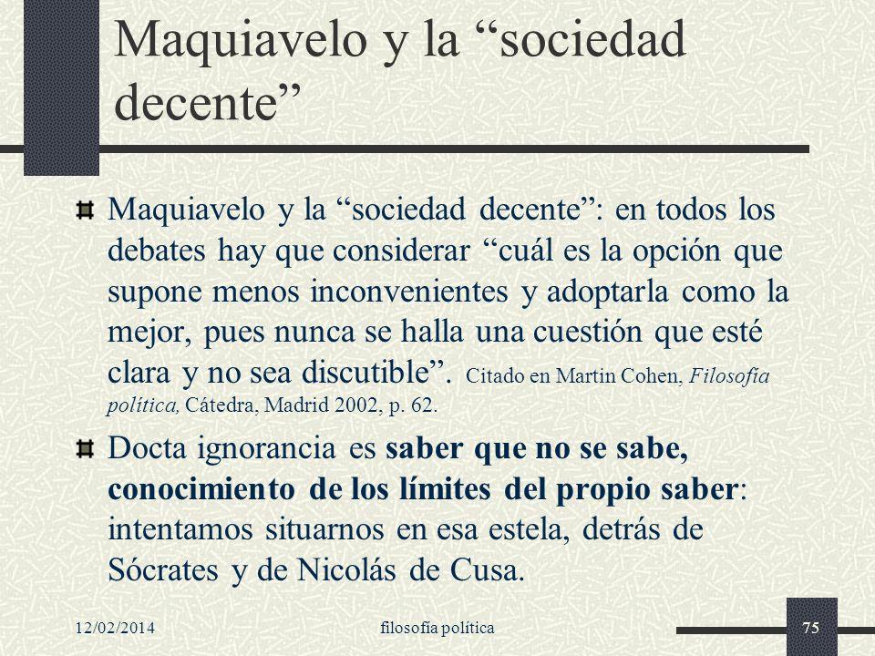 12/02/2014filosofía política75 Maquiavelo y la sociedad decente Maquiavelo y la sociedad decente: en todos los debates hay que considerar cuál es la o