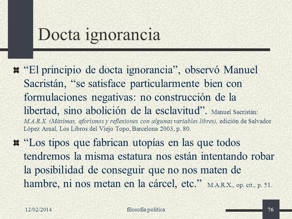 12/02/2014filosofía política76 Docta ignorancia El principio de docta ignorancia, observó Manuel Sacristán, se satisface particularmente bien con form