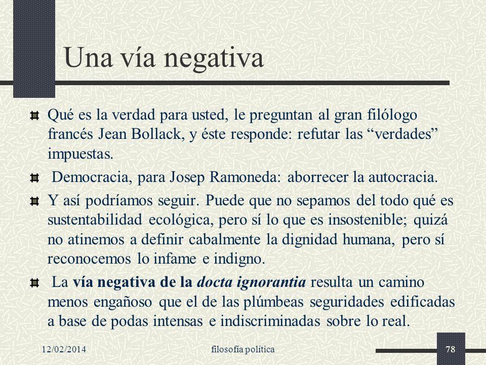 12/02/2014filosofía política78 Una vía negativa Qué es la verdad para usted, le preguntan al gran filólogo francés Jean Bollack, y éste responde: refu