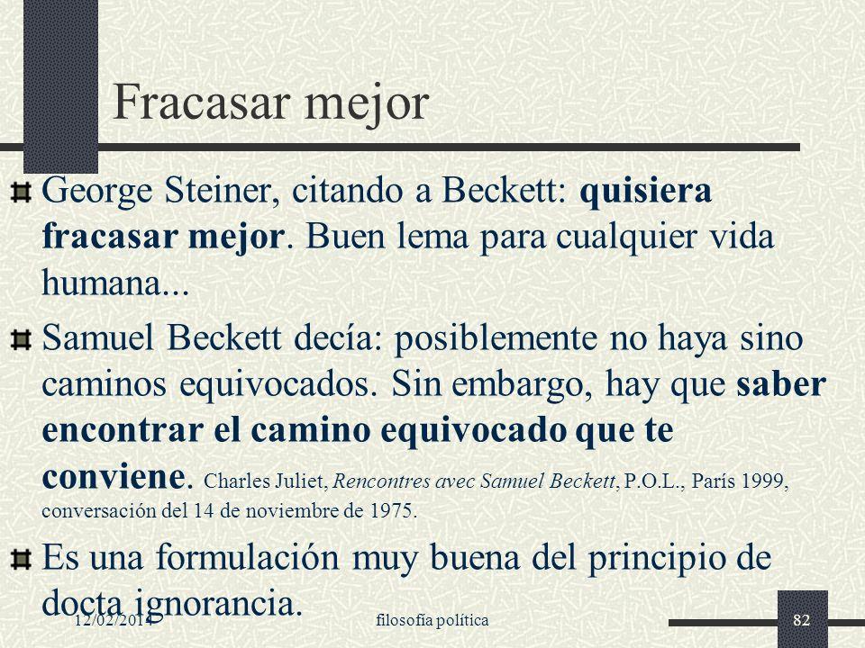 12/02/2014filosofía política82 Fracasar mejor George Steiner, citando a Beckett: quisiera fracasar mejor. Buen lema para cualquier vida humana... Samu