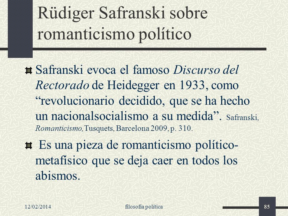 12/02/2014filosofía política85 Rüdiger Safranski sobre romanticismo político Safranski evoca el famoso Discurso del Rectorado de Heidegger en 1933, co