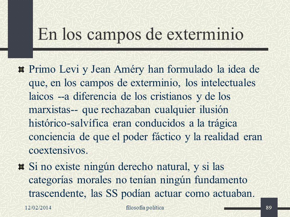 12/02/2014filosofía política89 En los campos de exterminio Primo Levi y Jean Améry han formulado la idea de que, en los campos de exterminio, los inte