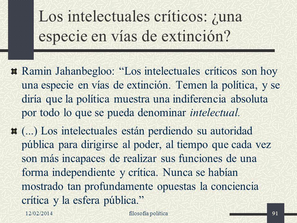 12/02/2014filosofía política91 Los intelectuales críticos: ¿una especie en vías de extinción? Ramin Jahanbegloo: Los intelectuales críticos son hoy un