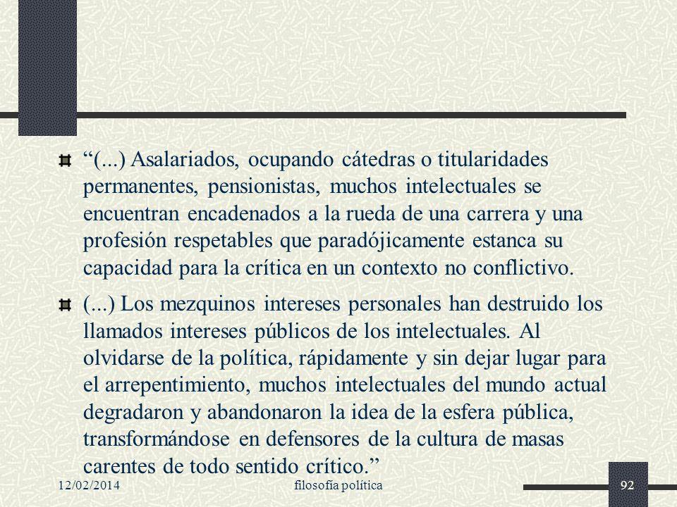 12/02/2014filosofía política92 (...) Asalariados, ocupando cátedras o titularidades permanentes, pensionistas, muchos intelectuales se encuentran enca