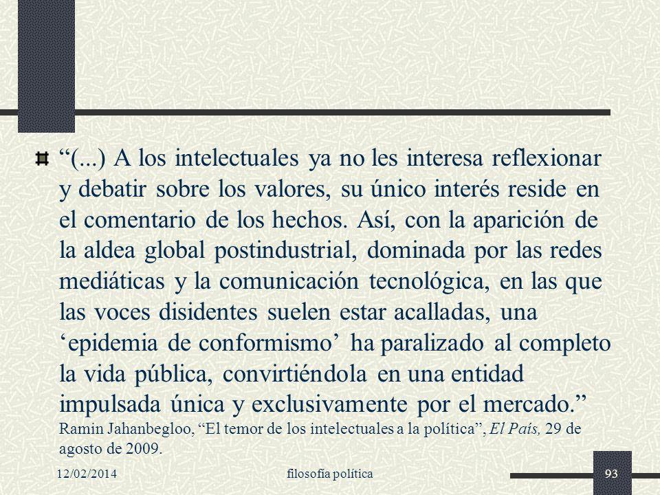 12/02/2014filosofía política93 (...) A los intelectuales ya no les interesa reflexionar y debatir sobre los valores, su único interés reside en el com