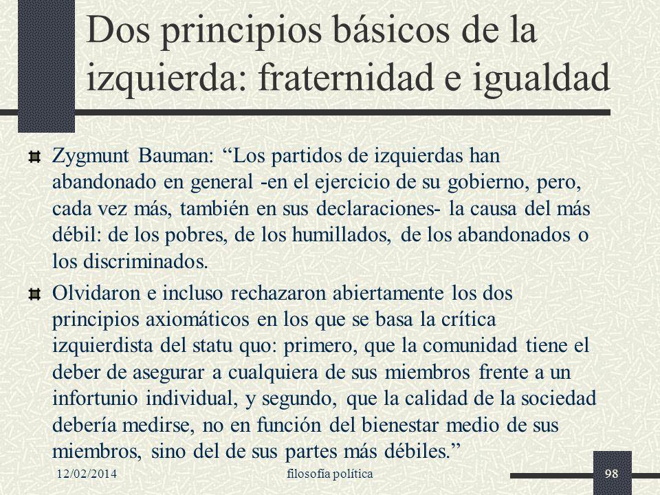 Dos principios básicos de la izquierda: fraternidad e igualdad Zygmunt Bauman: Los partidos de izquierdas han abandonado en general -en el ejercicio d