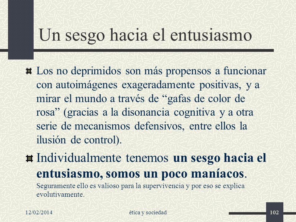 12/02/2014ética y sociedad102 Un sesgo hacia el entusiasmo Los no deprimidos son más propensos a funcionar con autoimágenes exageradamente positivas,