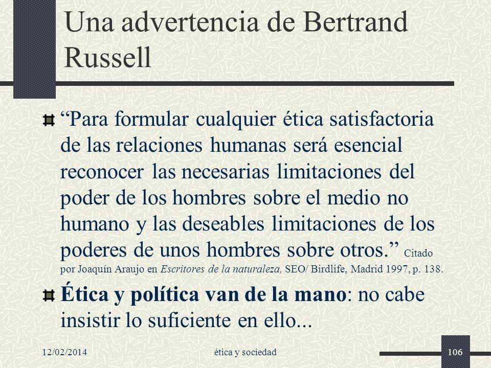 12/02/2014ética y sociedad106 Una advertencia de Bertrand Russell Para formular cualquier ética satisfactoria de las relaciones humanas será esencial