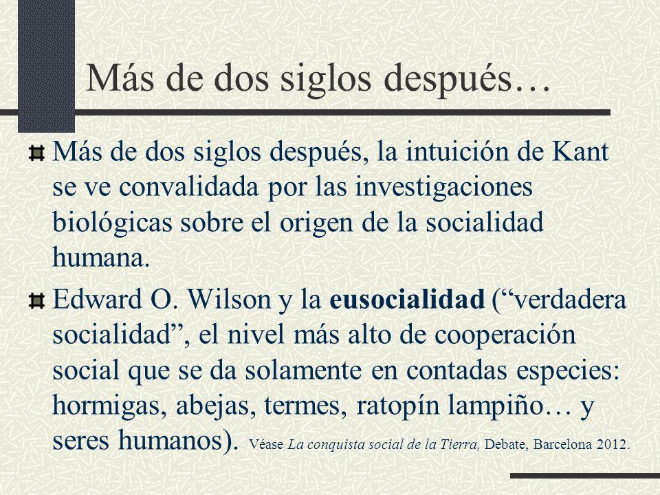 Más de dos siglos después… Más de dos siglos después, la intuición de Kant se ve convalidada por las investigaciones biológicas sobre el origen de la