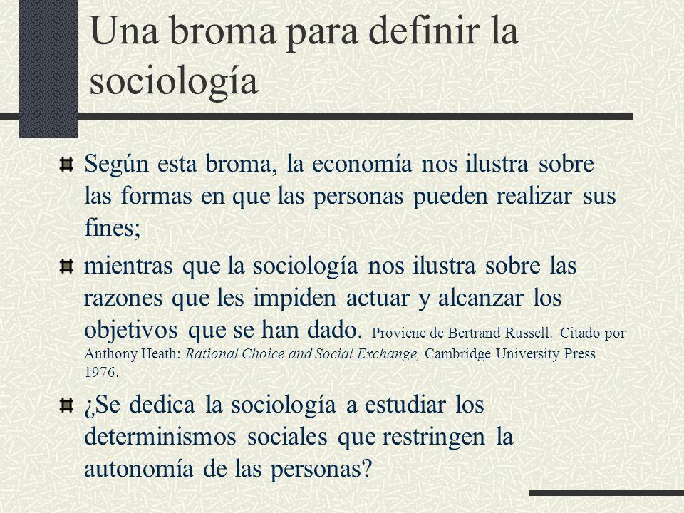 Una broma para definir la sociología Según esta broma, la economía nos ilustra sobre las formas en que las personas pueden realizar sus fines; mientra