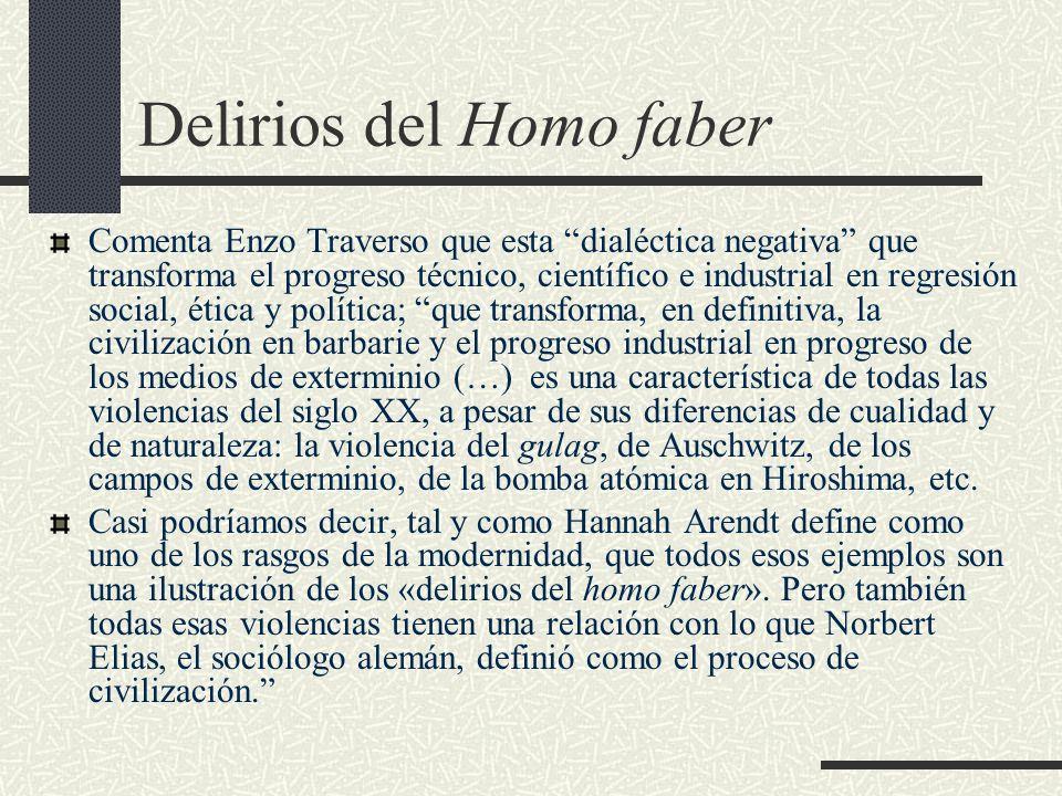 Delirios del Homo faber Comenta Enzo Traverso que esta dialéctica negativa que transforma el progreso técnico, científico e industrial en regresión so