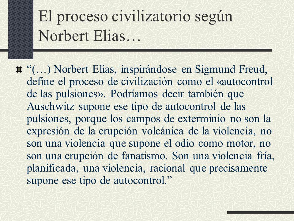 El proceso civilizatorio según Norbert Elias… (…) Norbert Elias, inspirándose en Sigmund Freud, define el proceso de civilización como el «autocontrol