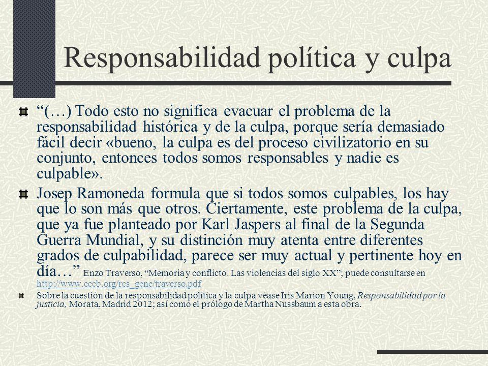Responsabilidad política y culpa (…) Todo esto no significa evacuar el problema de la responsabilidad histórica y de la culpa, porque sería demasiado