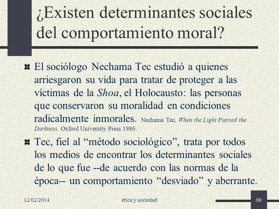12/02/2014ética y sociedad30 ¿Existen determinantes sociales del comportamiento moral? El sociólogo Nechama Tec estudió a quienes arriesgaron su vida