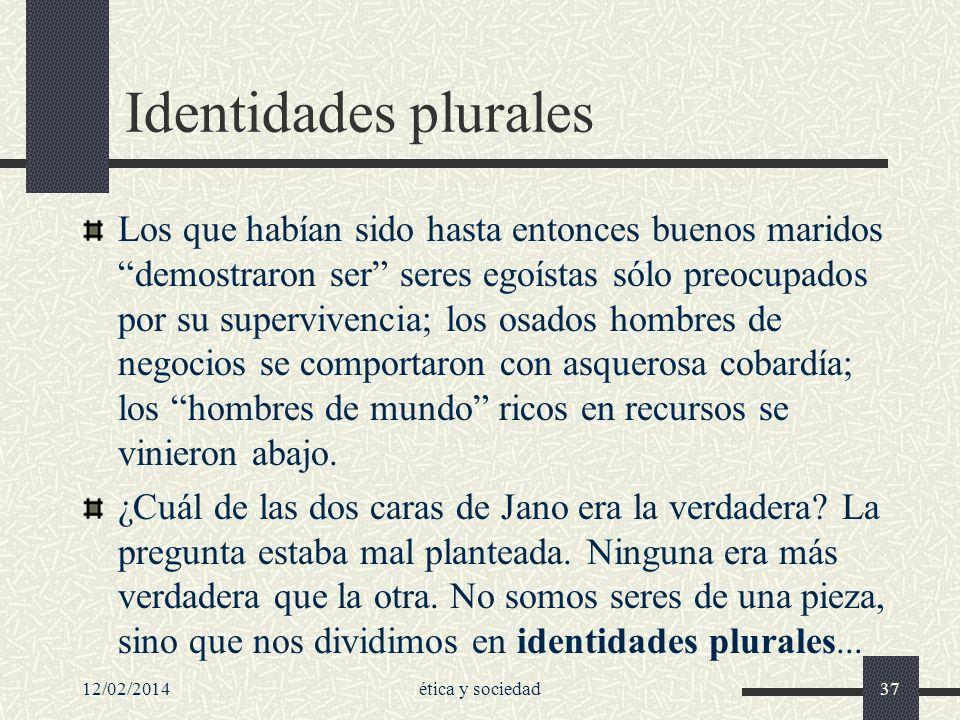 12/02/2014ética y sociedad37 Identidades plurales Los que habían sido hasta entonces buenos maridos demostraron ser seres egoístas sólo preocupados po