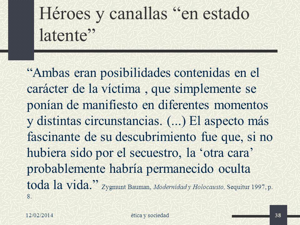 12/02/2014ética y sociedad38 Héroes y canallas en estado latente Ambas eran posibilidades contenidas en el carácter de la víctima, que simplemente se