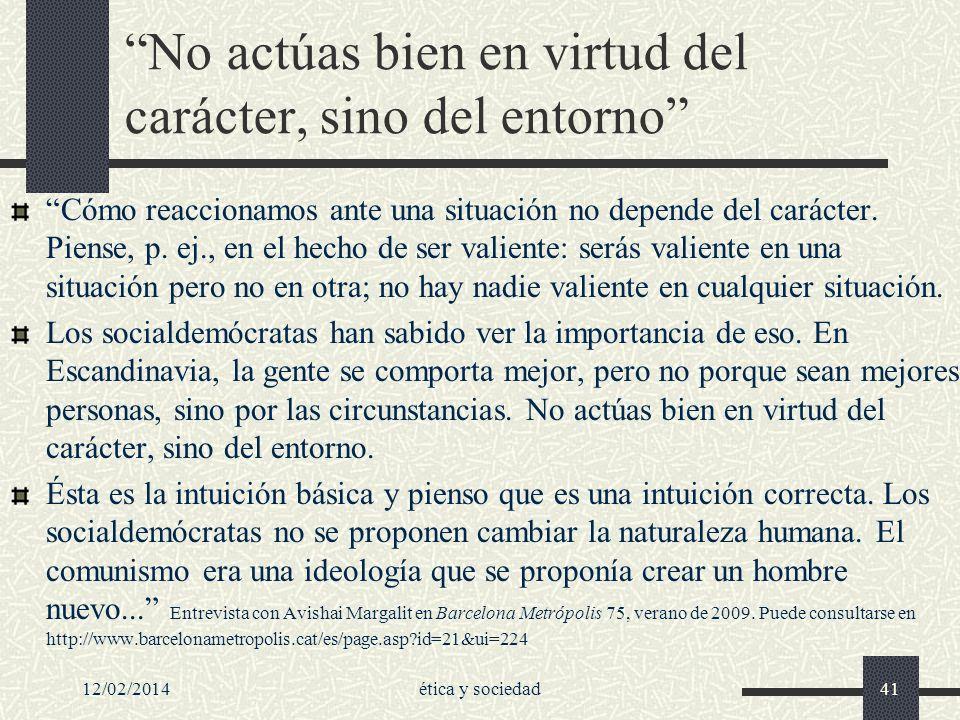 12/02/2014ética y sociedad41 No actúas bien en virtud del carácter, sino del entorno Cómo reaccionamos ante una situación no depende del carácter. Pie