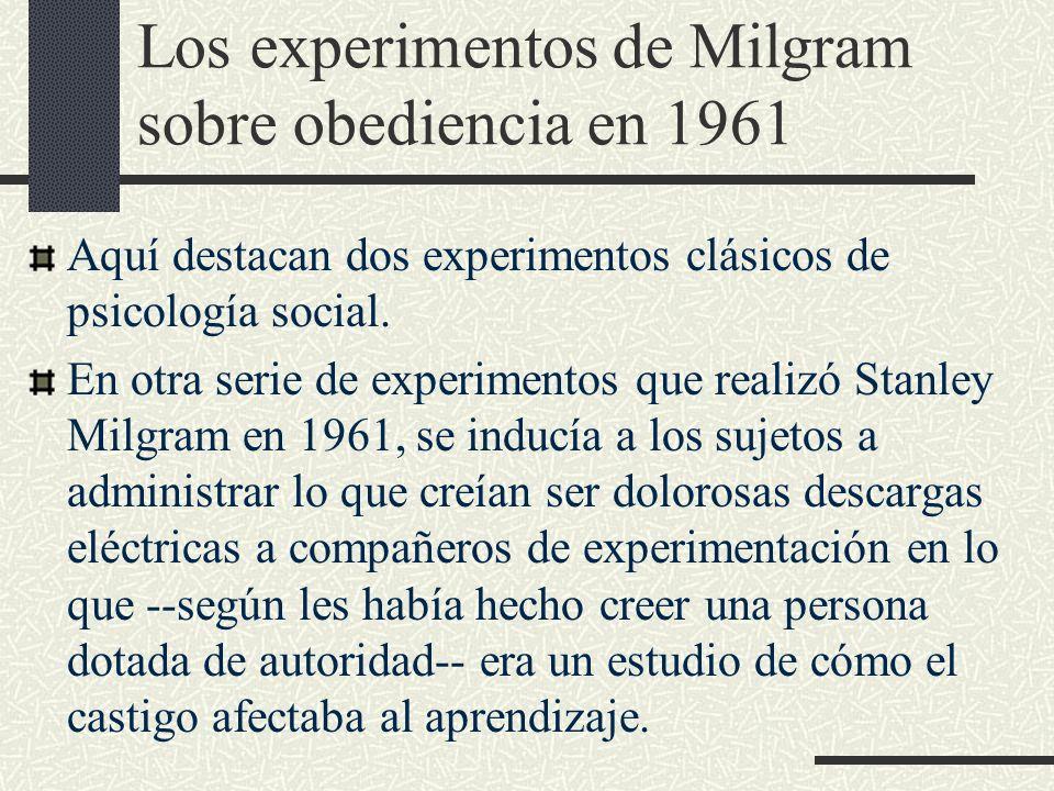 Los experimentos de Milgram sobre obediencia en 1961 Aquí destacan dos experimentos clásicos de psicología social. En otra serie de experimentos que r