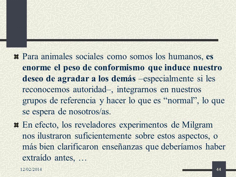 Para animales sociales como somos los humanos, es enorme el peso de conformismo que induce nuestro deseo de agradar a los demás –especialmente si les