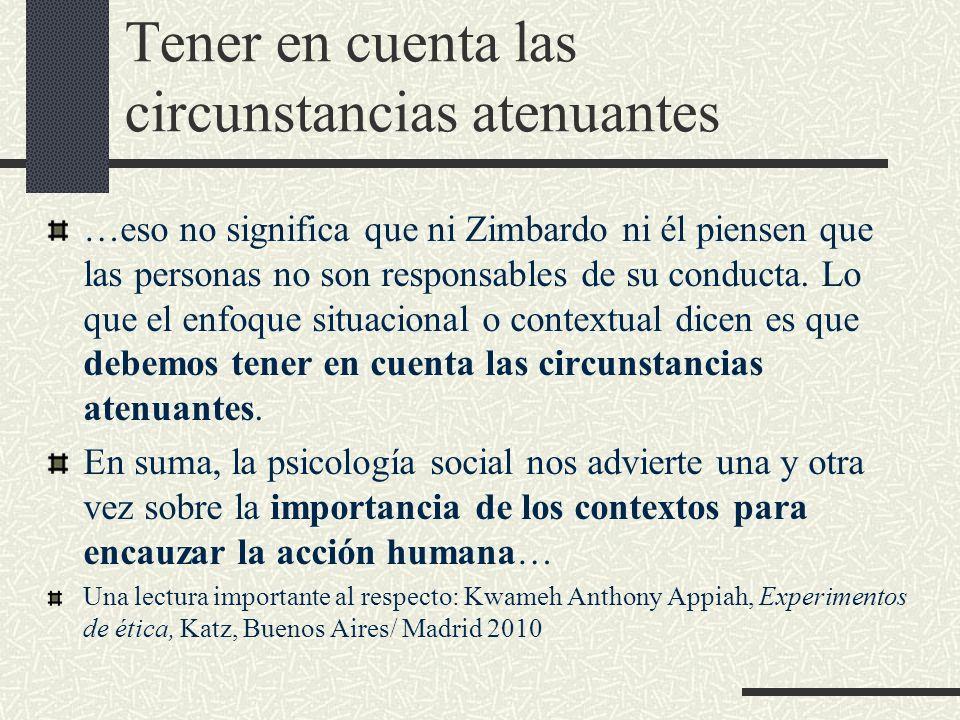Tener en cuenta las circunstancias atenuantes …eso no significa que ni Zimbardo ni él piensen que las personas no son responsables de su conducta. Lo