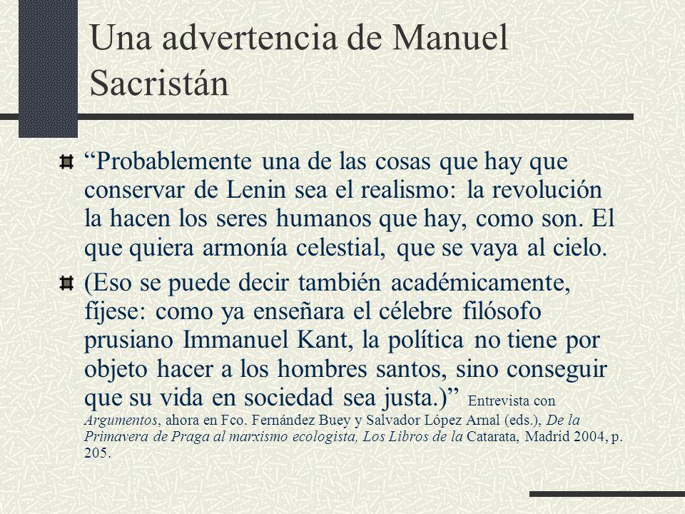 Una advertencia de Manuel Sacristán Probablemente una de las cosas que hay que conservar de Lenin sea el realismo: la revolución la hacen los seres hu