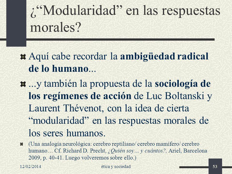12/02/2014ética y sociedad53 ¿Modularidad en las respuestas morales? Aquí cabe recordar la ambigüedad radical de lo humano......y también la propuesta