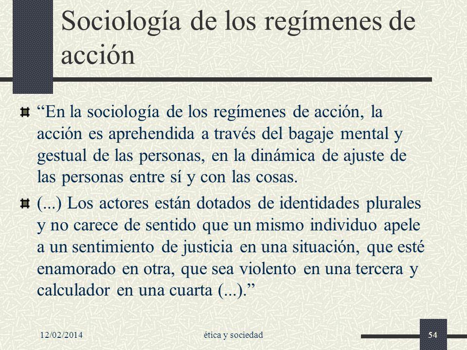 12/02/2014ética y sociedad54 Sociología de los regímenes de acción En la sociología de los regímenes de acción, la acción es aprehendida a través del