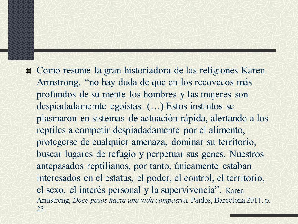 Como resume la gran historiadora de las religiones Karen Armstrong, no hay duda de que en los recovecos más profundos de su mente los hombres y las mu