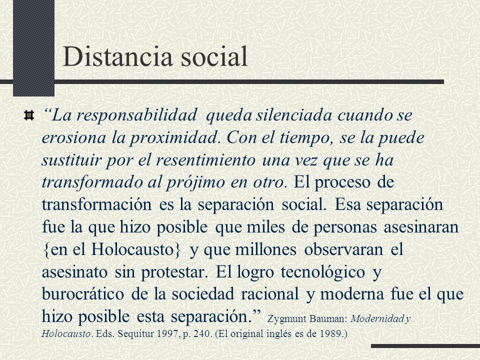 Distancia social La responsabilidad queda silenciada cuando se erosiona la proximidad. Con el tiempo, se la puede sustituir por el resentimiento una v