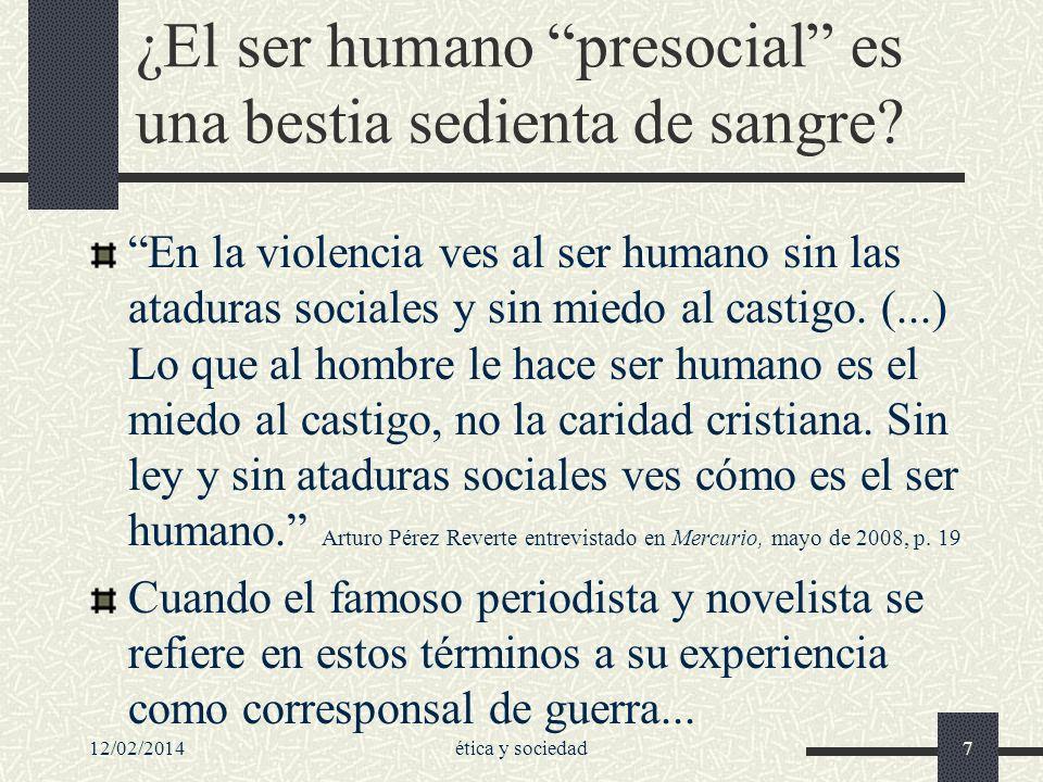 12/02/2014ética y sociedad7 ¿El ser humano presocial es una bestia sedienta de sangre? En la violencia ves al ser humano sin las ataduras sociales y s