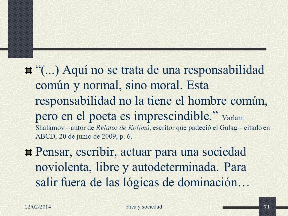 12/02/2014ética y sociedad71 (...) Aquí no se trata de una responsabilidad común y normal, sino moral. Esta responsabilidad no la tiene el hombre comú
