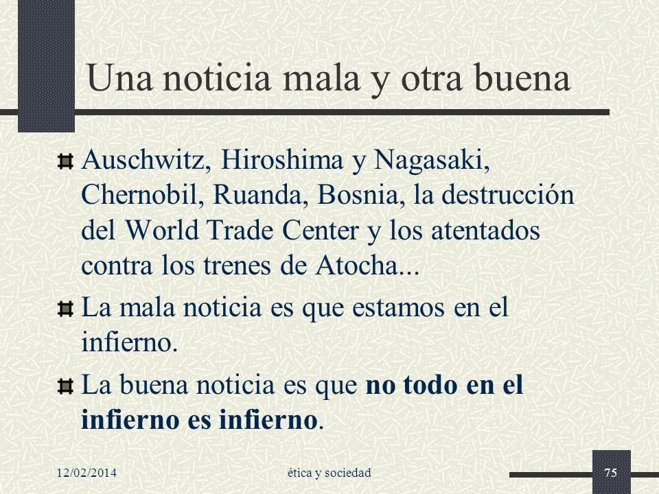 12/02/2014ética y sociedad75 Una noticia mala y otra buena Auschwitz, Hiroshima y Nagasaki, Chernobil, Ruanda, Bosnia, la destrucción del World Trade