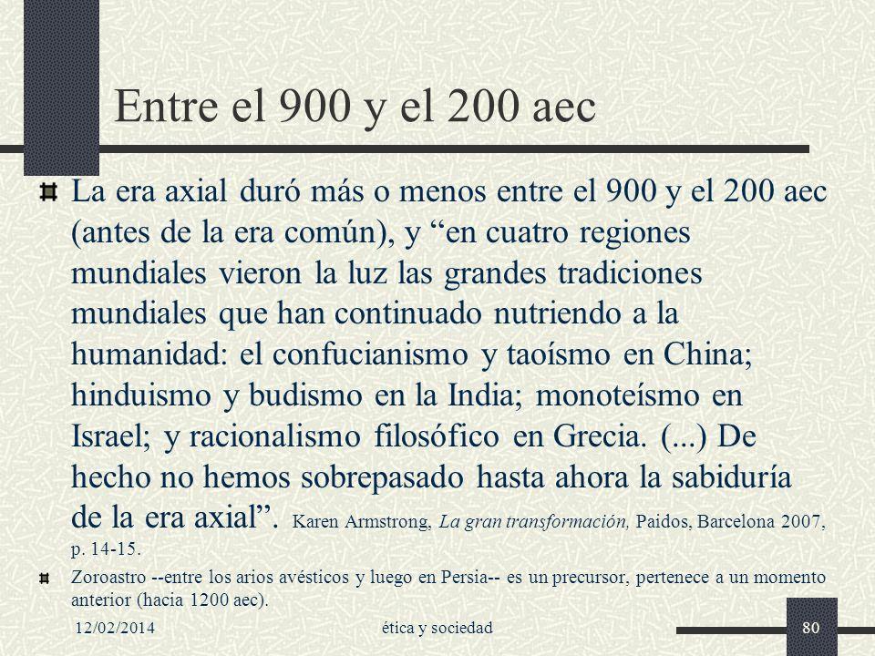 12/02/2014ética y sociedad80 Entre el 900 y el 200 aec La era axial duró más o menos entre el 900 y el 200 aec (antes de la era común), y en cuatro re