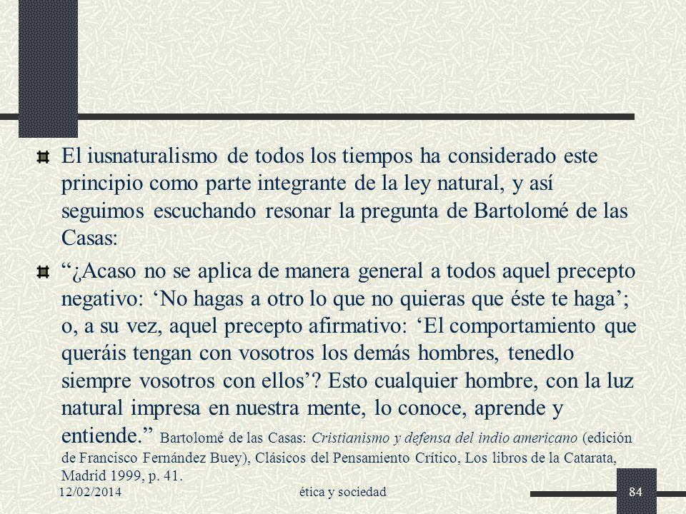12/02/2014ética y sociedad84 El iusnaturalismo de todos los tiempos ha considerado este principio como parte integrante de la ley natural, y así segui