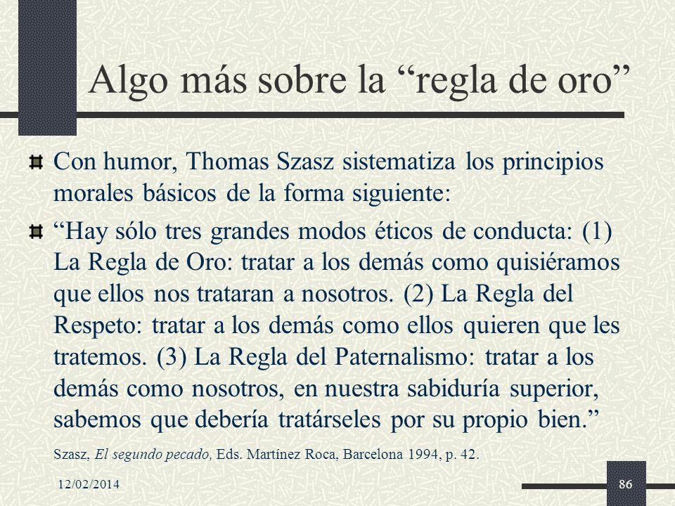 12/02/201486 Algo más sobre la regla de oro Con humor, Thomas Szasz sistematiza los principios morales básicos de la forma siguiente: Hay sólo tres gr